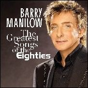 Barry Manilow The Greatest Songs Of The Eighties CD