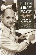 Charles Strouse Put on a Happy Face: A Broadway Memoir Book